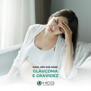Maio, mês das mães: Glaucoma e gravidez