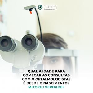 Qual a idade para começar as consultas com o oftalmologista? É desde o nascimento? Mito ou verdade?