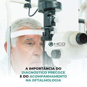 A importância do diagnóstico precoce e do acompanhamento na oftalmologia