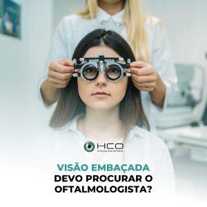 Visão embaçada - devo procurar o oftalmologista?